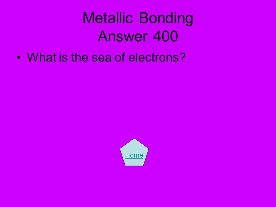 Metallic Bonding Answer 400 What is the sea of electrons? Home