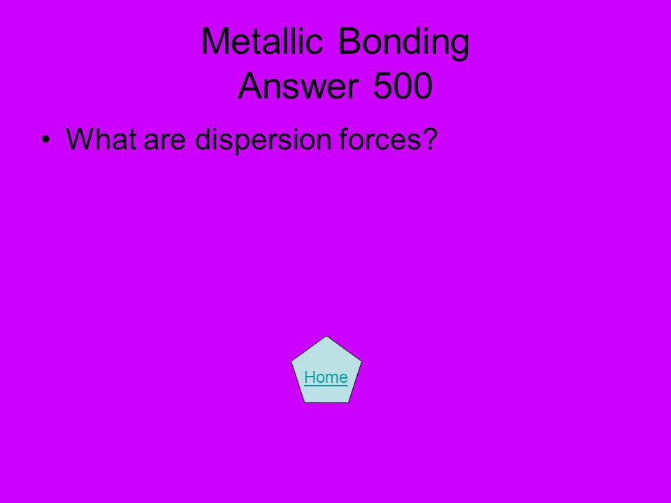 Metallic Bonding Answer 500 What are dispersion forces? Home