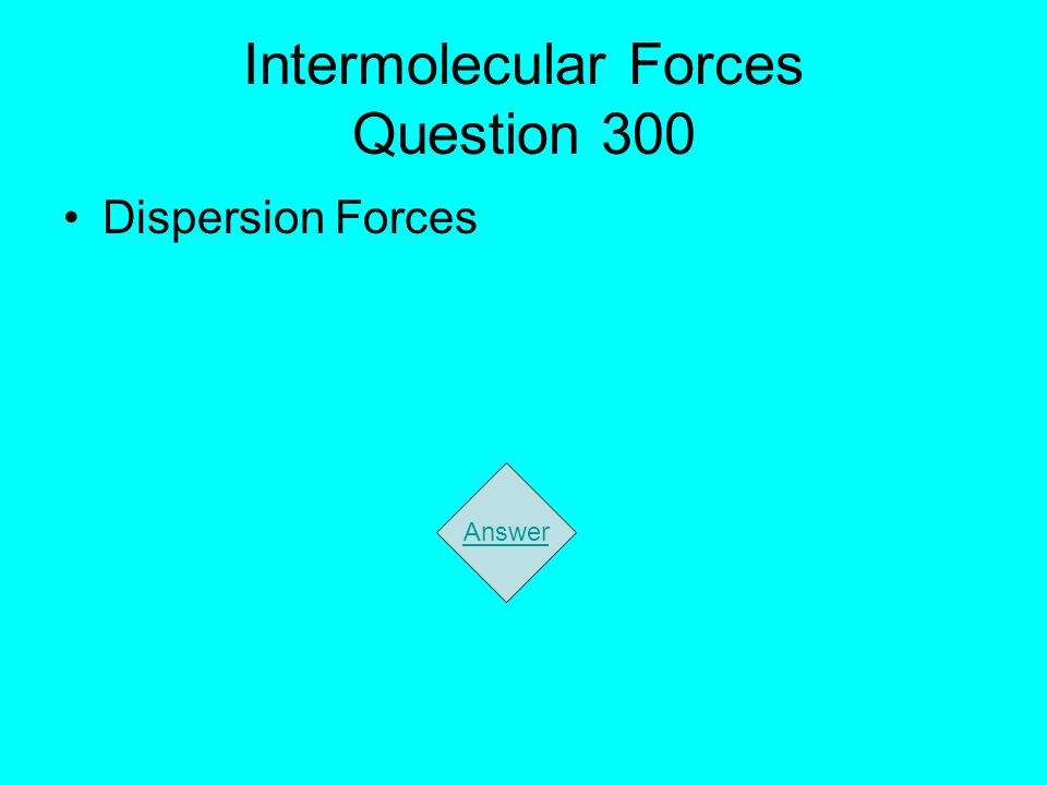 Intermolecular Forces Question 300 Dispersion Forces Answer