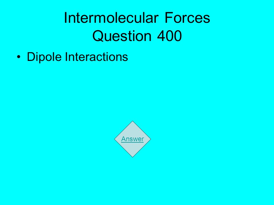 Intermolecular Forces Question 400 Dipole Interactions Answer