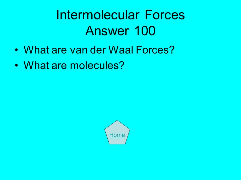 Intermolecular Forces Answer 100 What are van der Waal Forces? What are molecules? Home