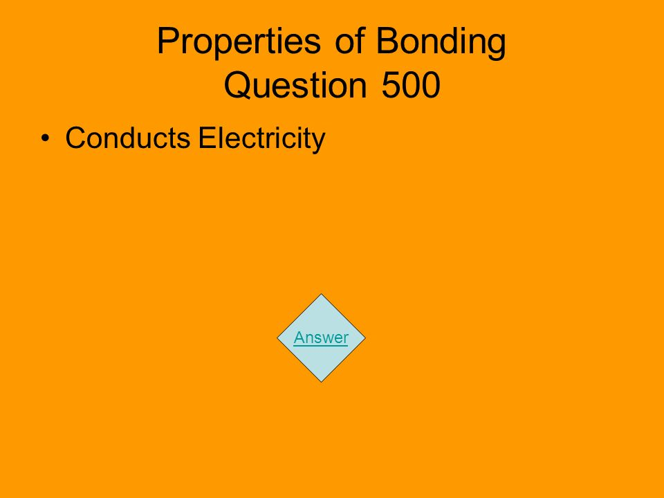 Properties of Bonding Question 500 Conducts Electricity Answer