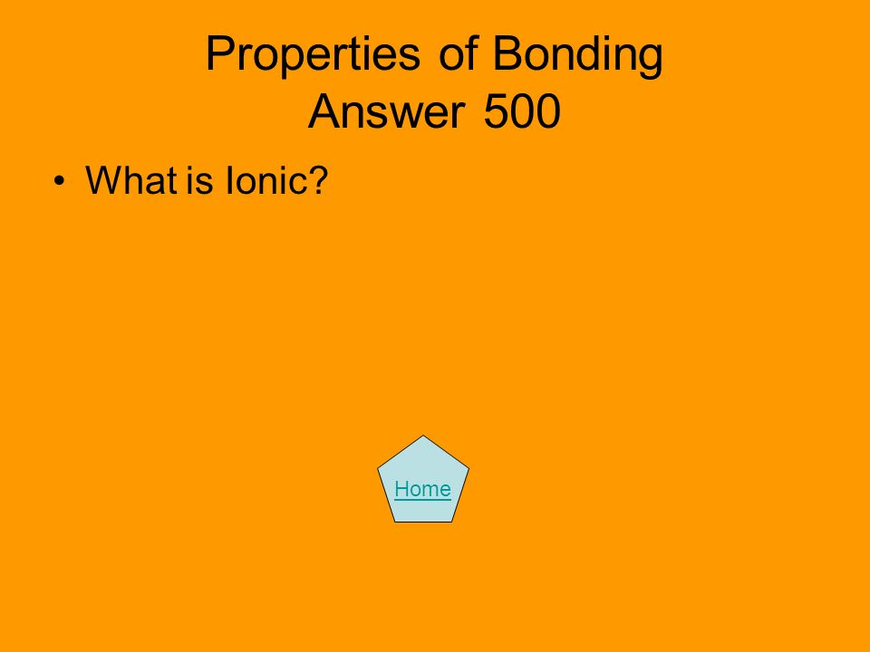 Properties of Bonding Answer 500 What is Ionic? Home