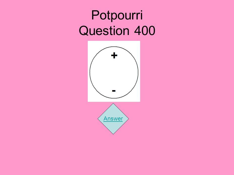 Potpourri Question 400 Answer