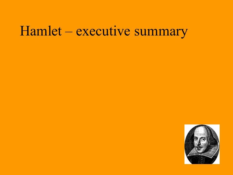 Hamlet – executive summary 17 Laertes, Ophelias brother, swears revenge on Hamlet