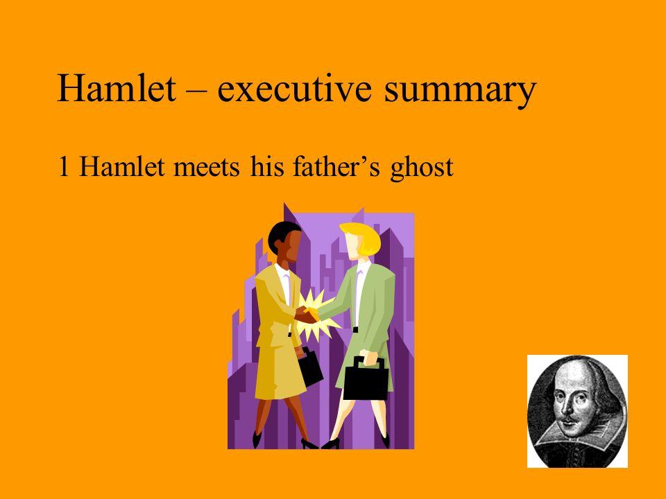 Hamlet – executive summary 18 Hamlet returns to Danish court: Claudius suggests a duel between Laertes and Hamlet…