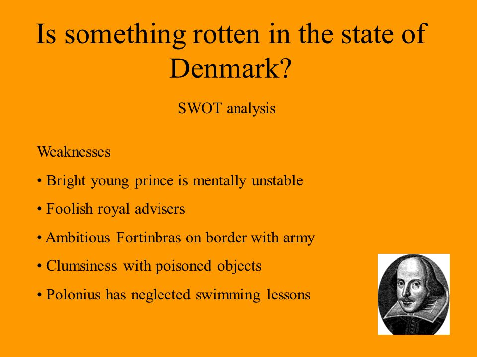 Is something rotten in the state of Denmark.