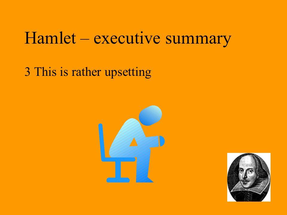 Hamlet – executive summary 21 Hamlet muses on death at Yoricks grave