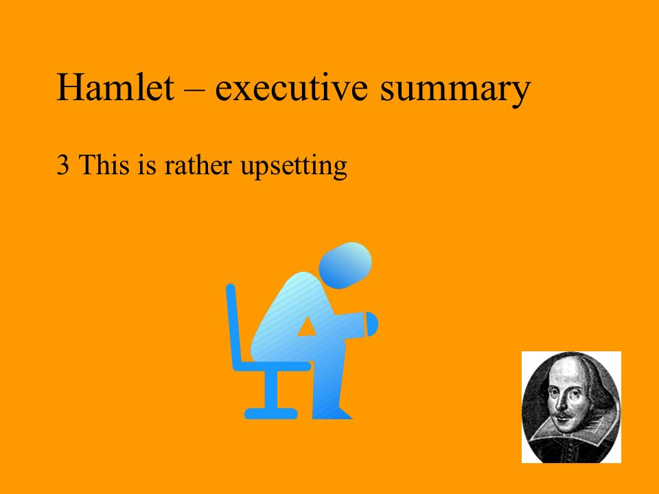 Hamlet – executive summary 4 The ghost demands revenge