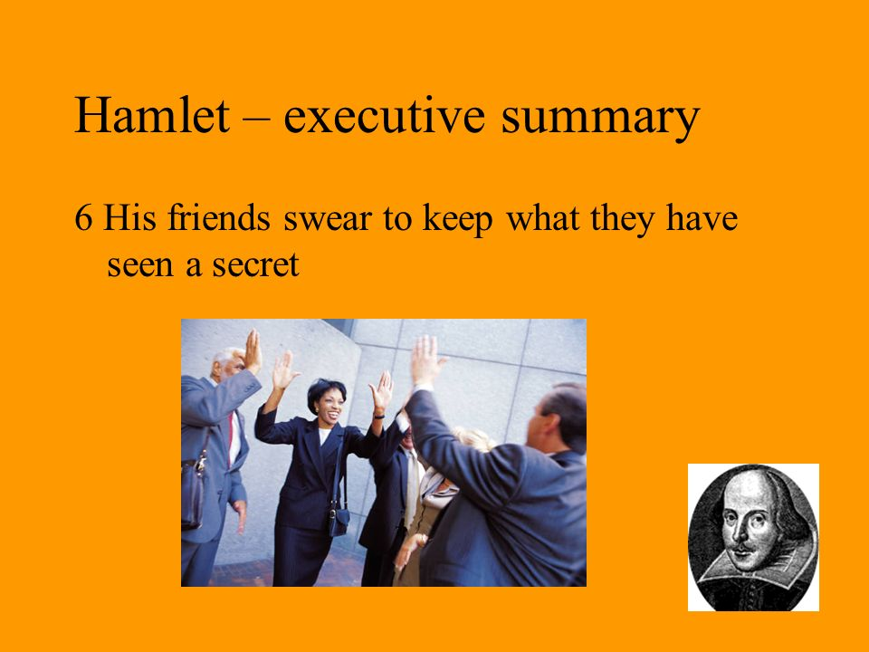 Hamlet – executive summary 23 Both duellists wounded by poisoned sword: Laertes reveals plot and Hamlet kills king