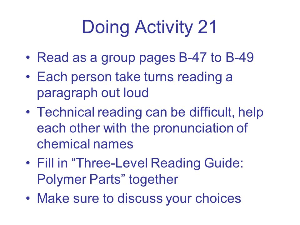 Doing Activity 21 Read as a group pages B-47 to B-49 Each person take turns reading a paragraph out loud Technical reading can be difficult, help each
