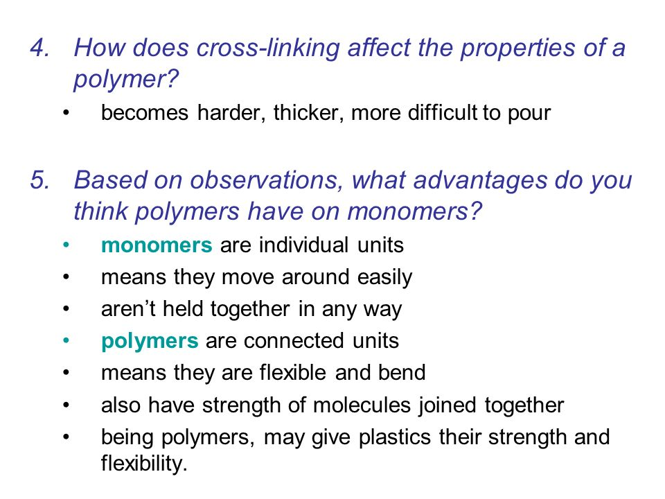 4.How does cross-linking affect the properties of a polymer? becomes harder, thicker, more difficult to pour 5.Based on observations, what advantages