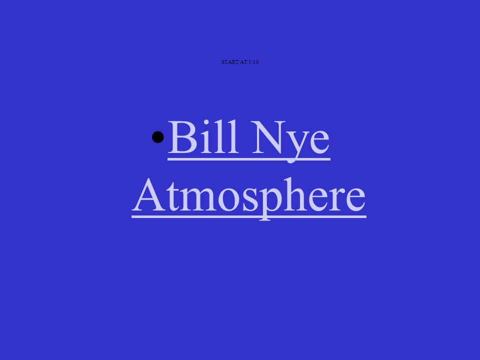 START AT 3:10 Bill Nye AtmosphereBill Nye Atmosphere