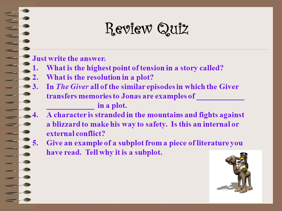 Review Quiz Just write the answer.1.What is the highest point of tension in a story called.