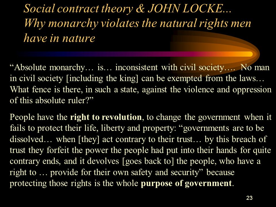 22 State of nature, natural rights, purpose of government : Social Contract Theory & John Locke The state of nature is what it would be like before we