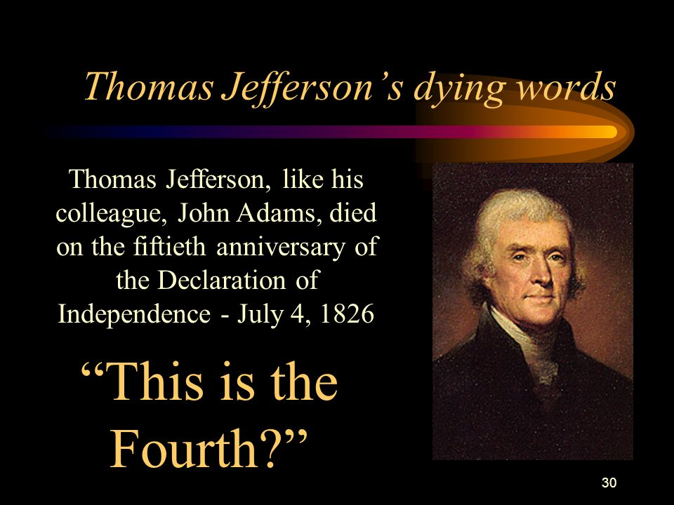 29 John Adamss last words Thomas-- Jefferson-- still surv-- John Adams died on July 4, 1826