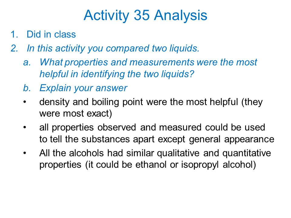 Activity 35 Analysis 1.Did in class 2.In this activity you compared two liquids. a.What properties and measurements were the most helpful in identifyi