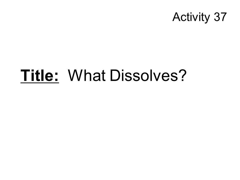 Title: What Dissolves? Activity 37