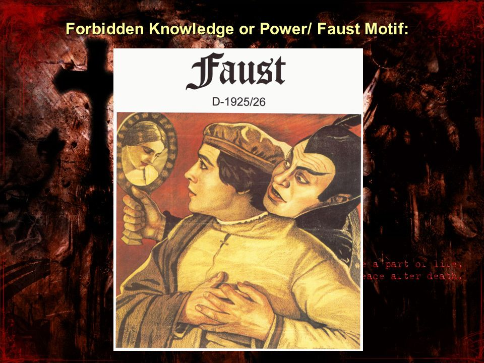 Forbidden Knowledge or Power/ Faust Motif: