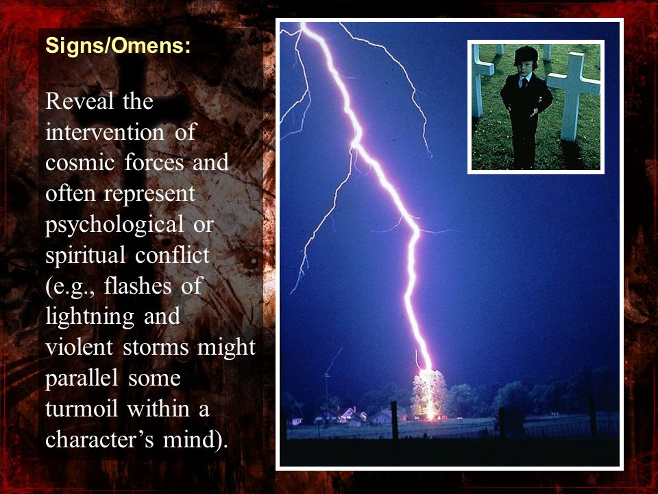 Signs/Omens: Reveal the intervention of cosmic forces and often represent psychological or spiritual conflict (e.g., flashes of lightning and violent