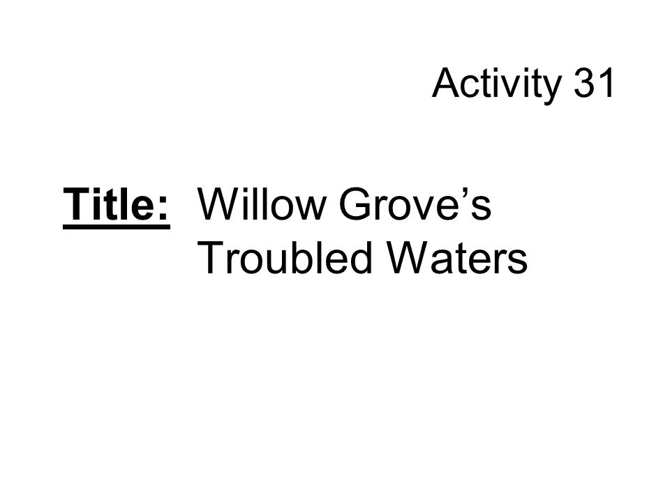 Activity 31 Title: Willow Groves Troubled Waters