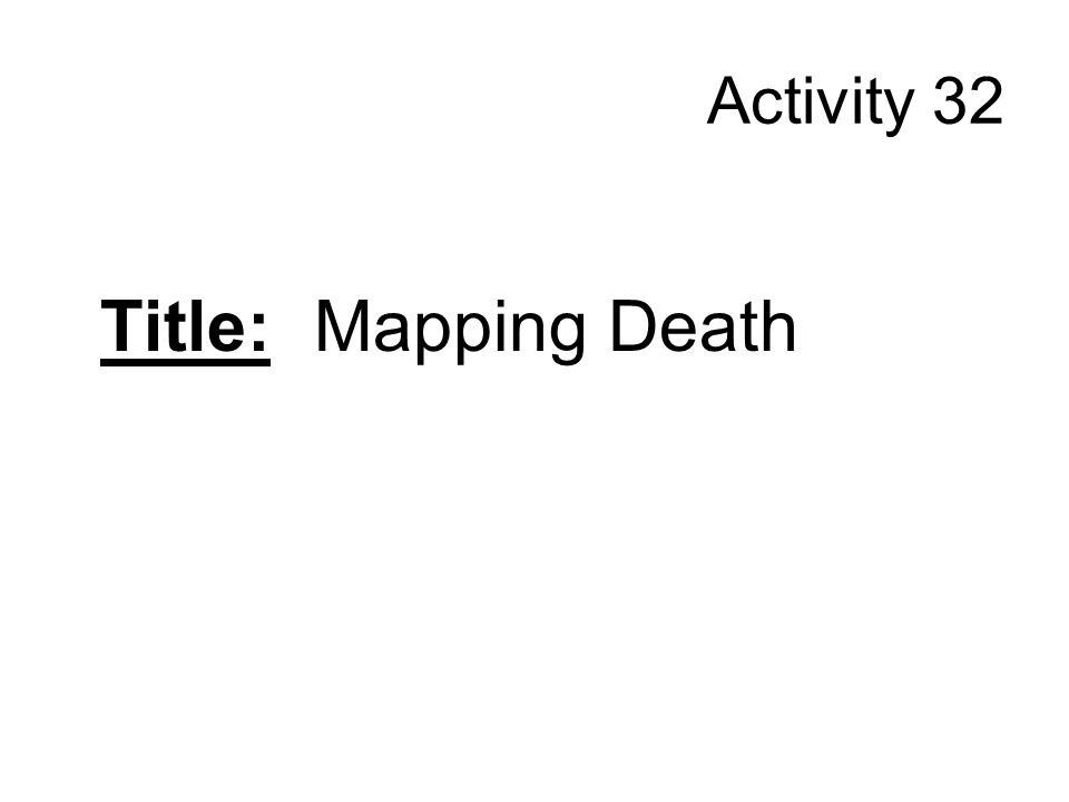 Activity 32 Title: Mapping Death