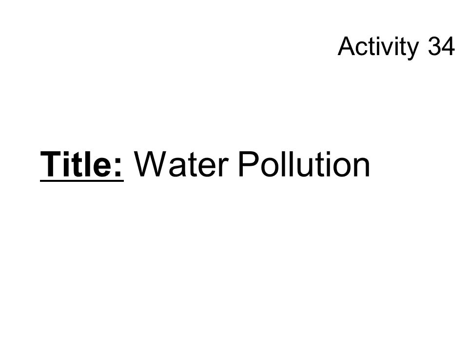 Read C-21 Problem: What are some sources and types of water pollution? Hypothesis/Initial Thoughts: