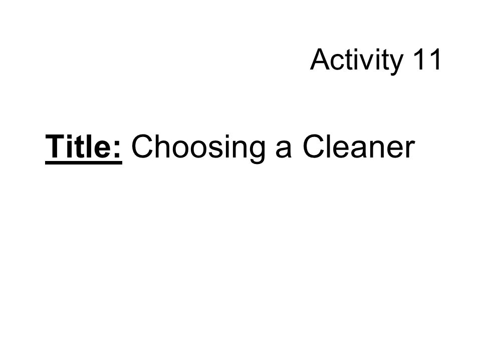 Activity 11 Title: Choosing a Cleaner