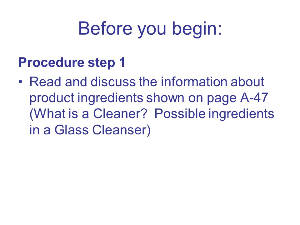 Before you begin: Procedure step 1 Read and discuss the information about product ingredients shown on page A-47 (What is a Cleaner.