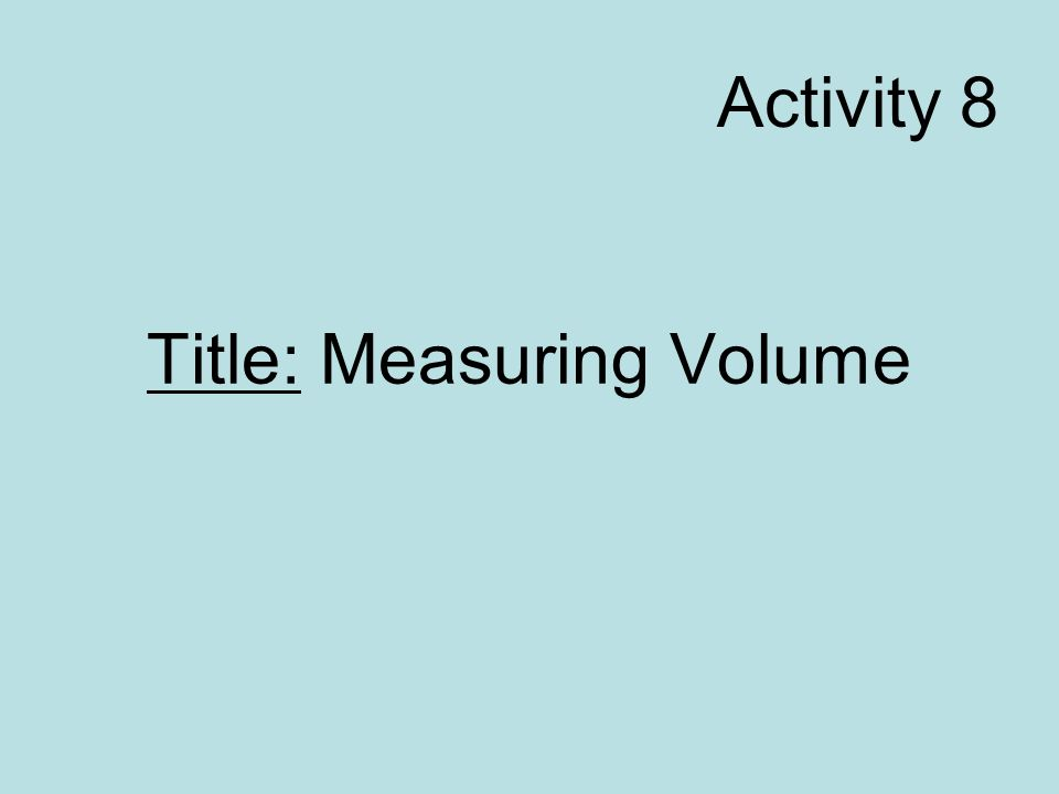 Title: Measuring Volume Activity 8
