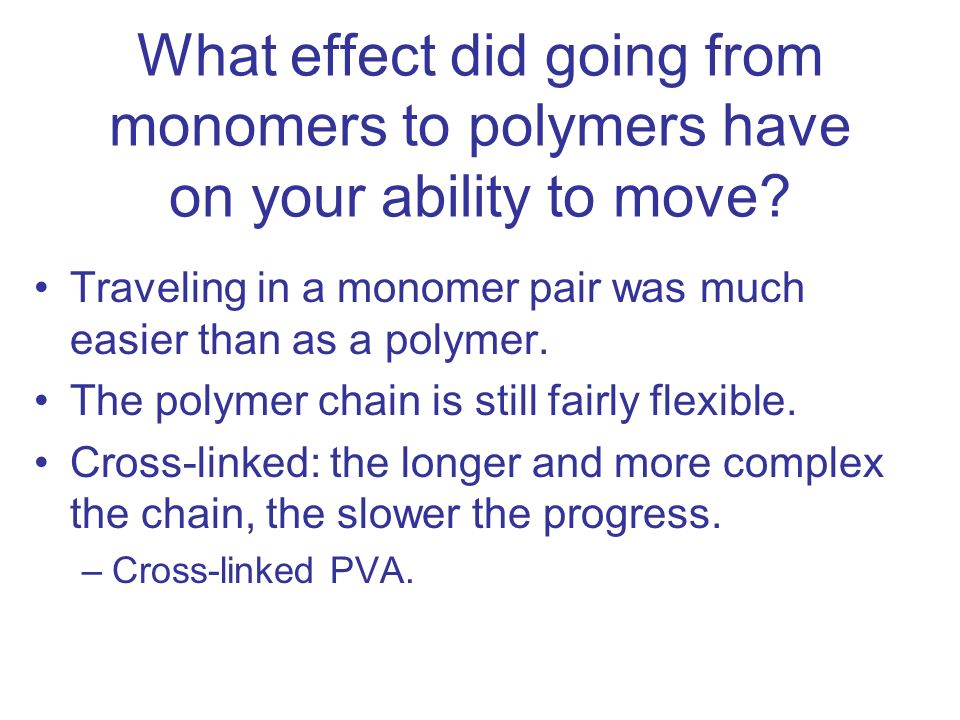 What effect did going from monomers to polymers have on your ability to move? Traveling in a monomer pair was much easier than as a polymer. The polym