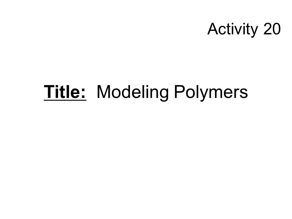 Title: Modeling Polymers Activity 20