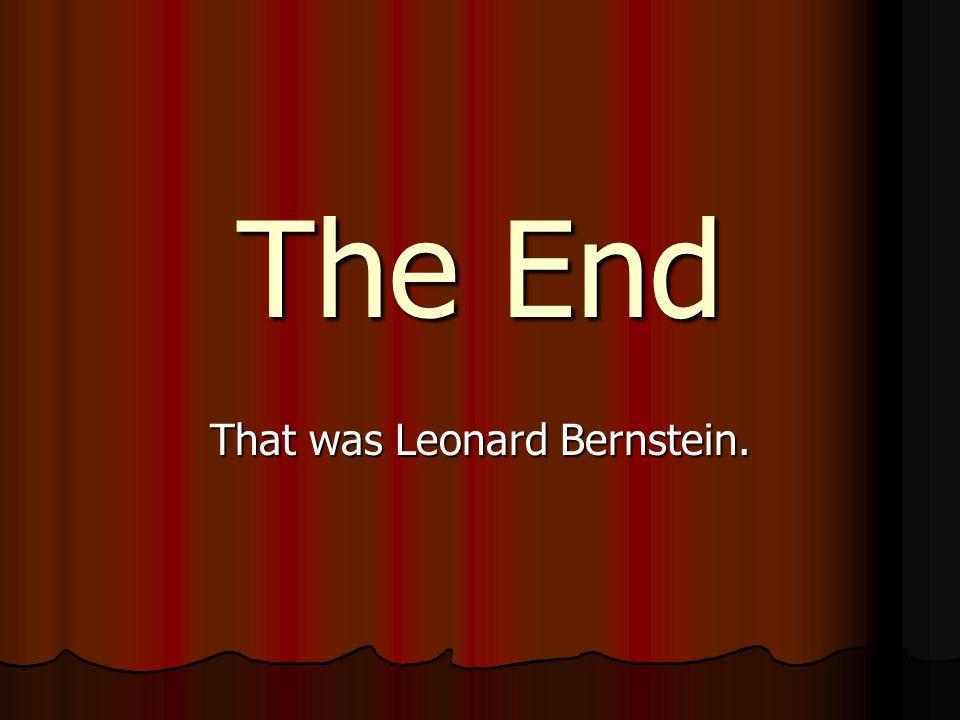 The End That was Leonard Bernstein.