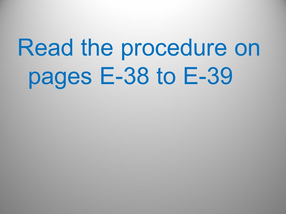 Read the procedure on pages E-38 to E-39