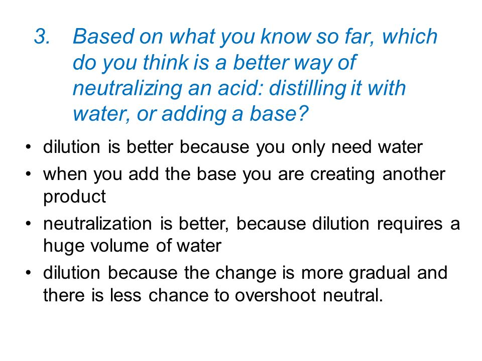 3.Based on what you know so far, which do you think is a better way of neutralizing an acid: distilling it with water, or adding a base? dilution is b