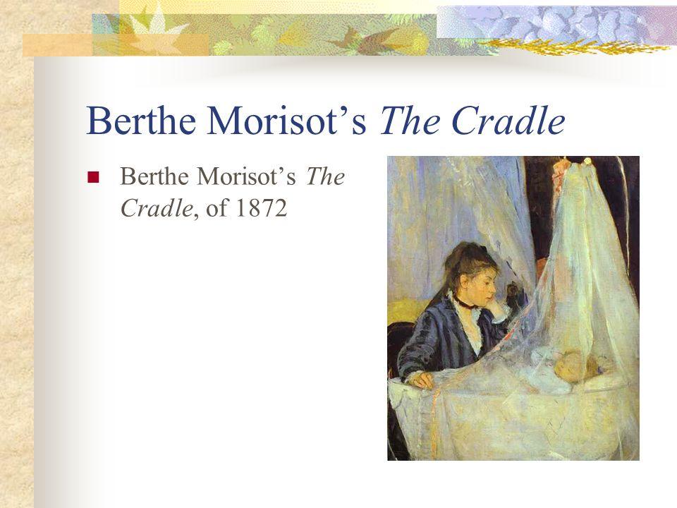 Berthe Morisots The Cradle Berthe Morisots The Cradle, of 1872