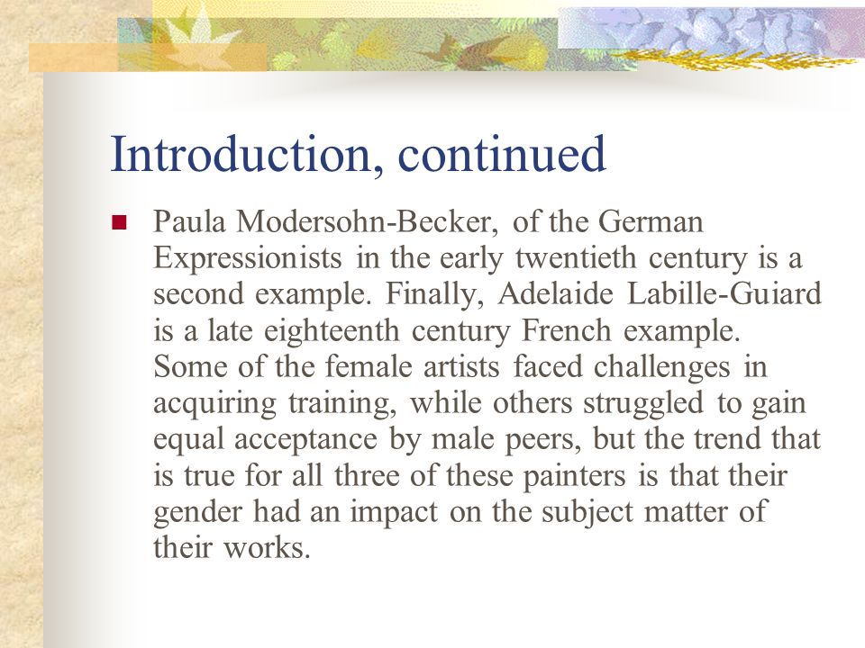Introduction, continued Paula Modersohn-Becker, of the German Expressionists in the early twentieth century is a second example. Finally, Adelaide Lab