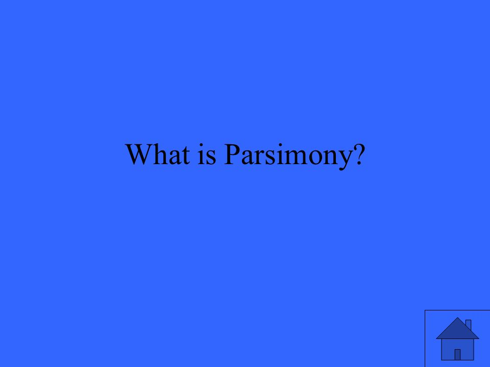 What is Parsimony?