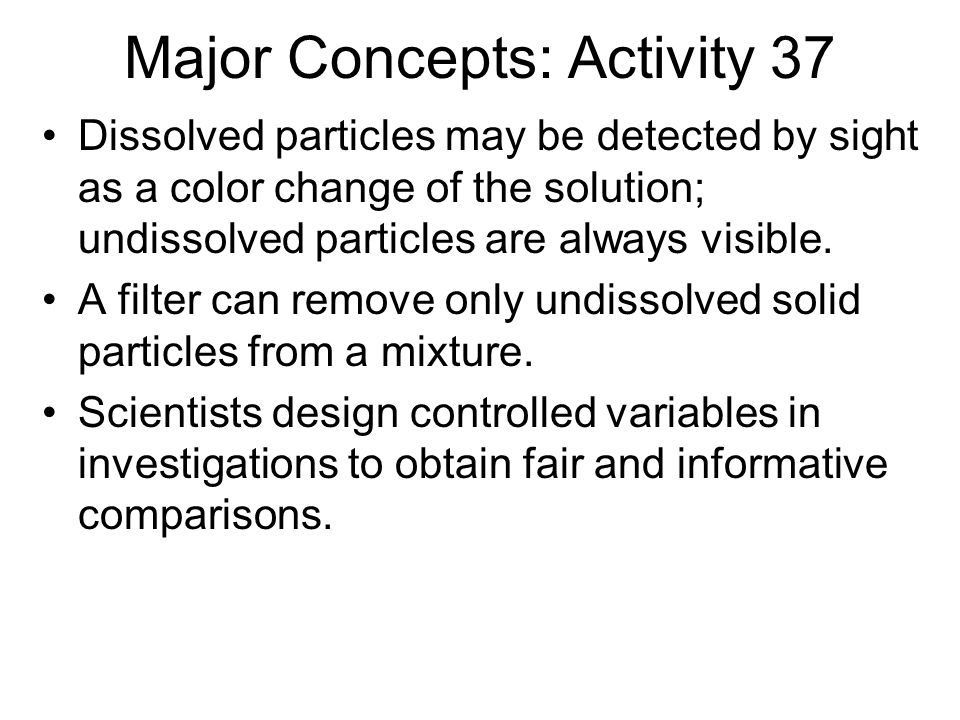 Major Concepts: Activity 37 Dissolved particles may be detected by sight as a color change of the solution; undissolved particles are always visible.