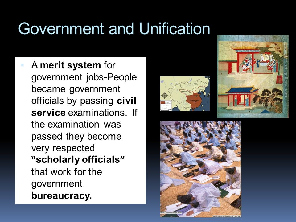 Government and Unification A merit system for government jobs-People became government officials by passing civil service examinations. If the examina