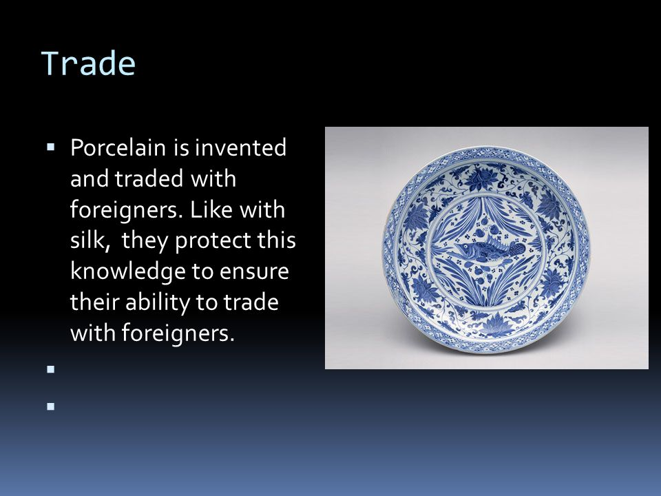 Trade Porcelain is invented and traded with foreigners. Like with silk, they protect this knowledge to ensure their ability to trade with foreigners.