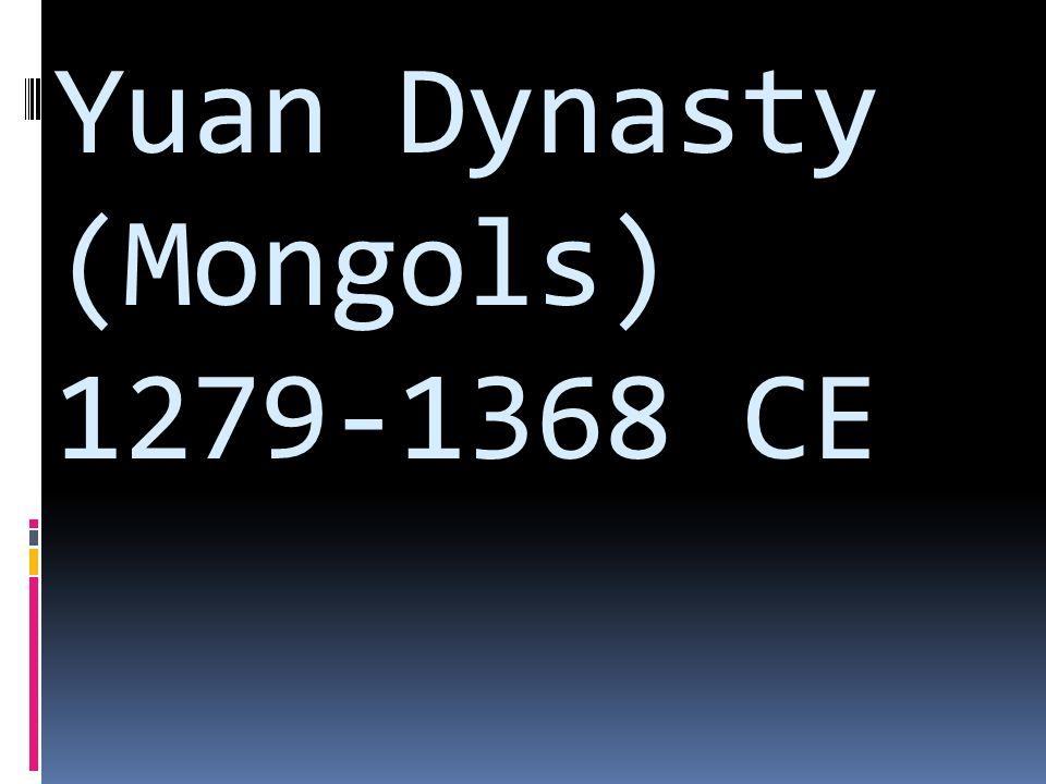 Yuan Dynasty (Mongols) 1279-1368 CE