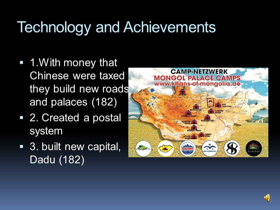 Technology and Achievements 1.With money that Chinese were taxed they build new roads and palaces (182) 2. Created a postal system 3. built new capita