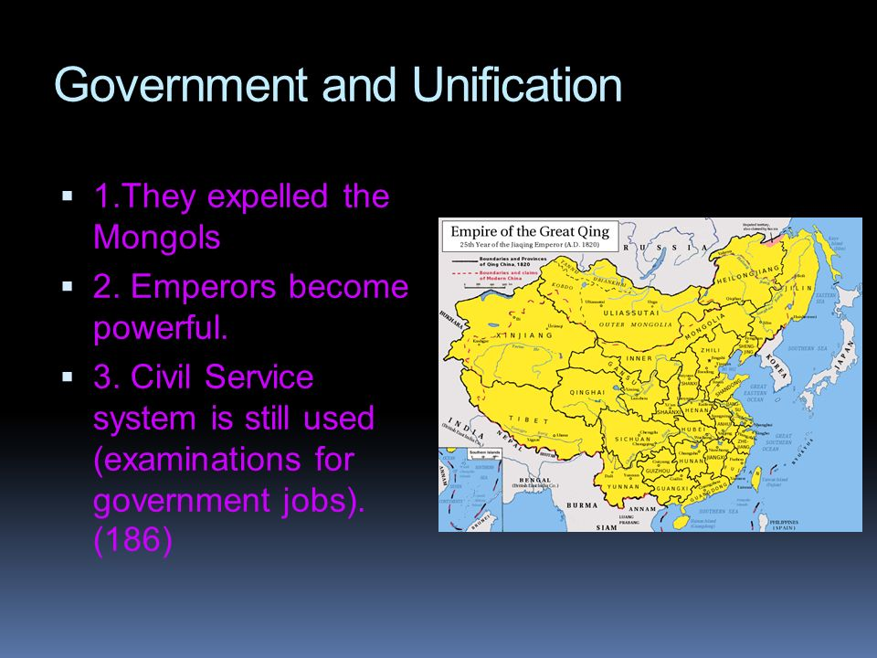 Government and Unification 1.They expelled the Mongols 2. Emperors become powerful. 3. Civil Service system is still used (examinations for government