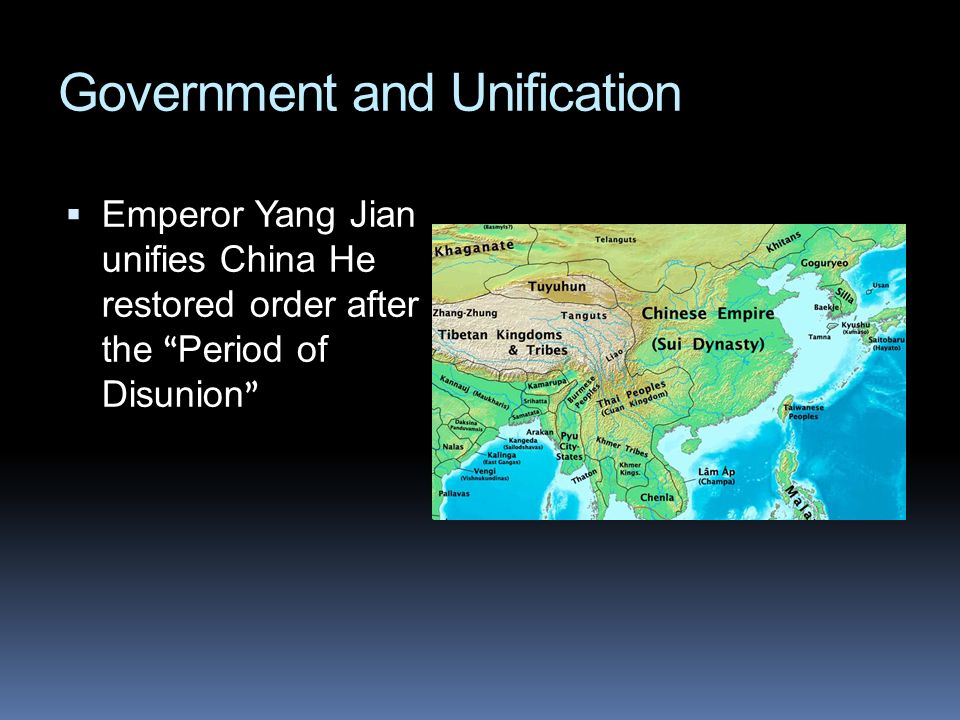 Government and Unification Emperor Yang Jian unifies China He restored order after the Period of Disunion