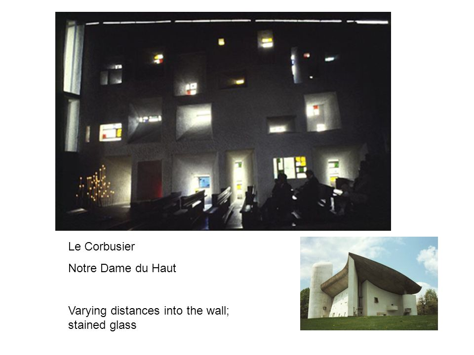 Le Corbusier Notre Dame du Haut Varying distances into the wall; stained glass