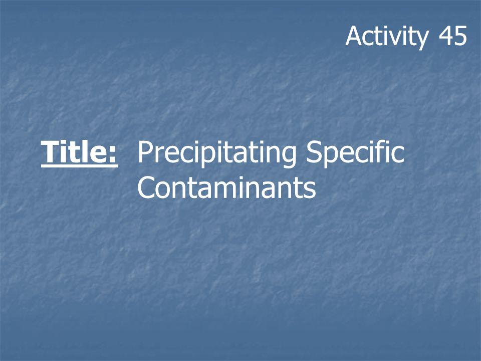 Title: Precipitating Specific Contaminants Activity 45