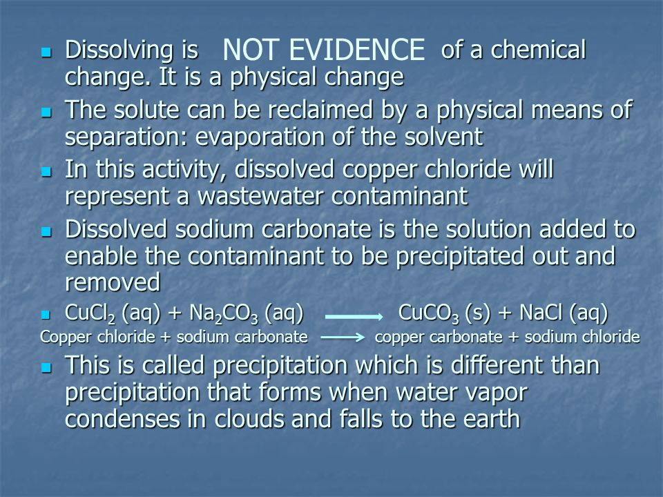 Dissolving is of a chemical change. It is a physical change Dissolving is of a chemical change. It is a physical change The solute can be reclaimed by