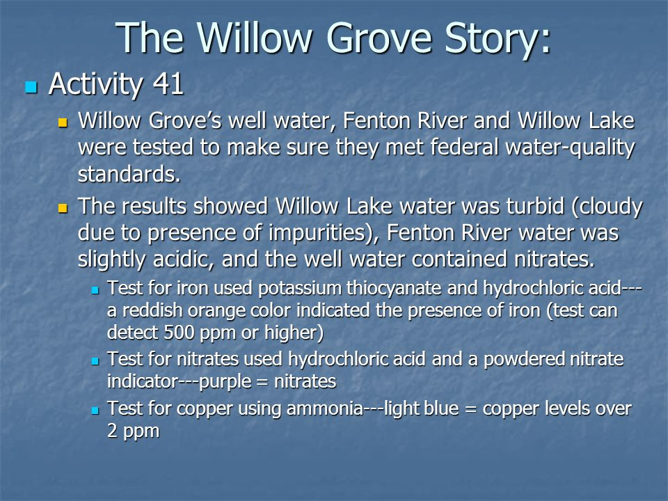The Willow Grove Story: Activity 41 Activity 41 Willow Groves well water, Fenton River and Willow Lake were tested to make sure they met federal water