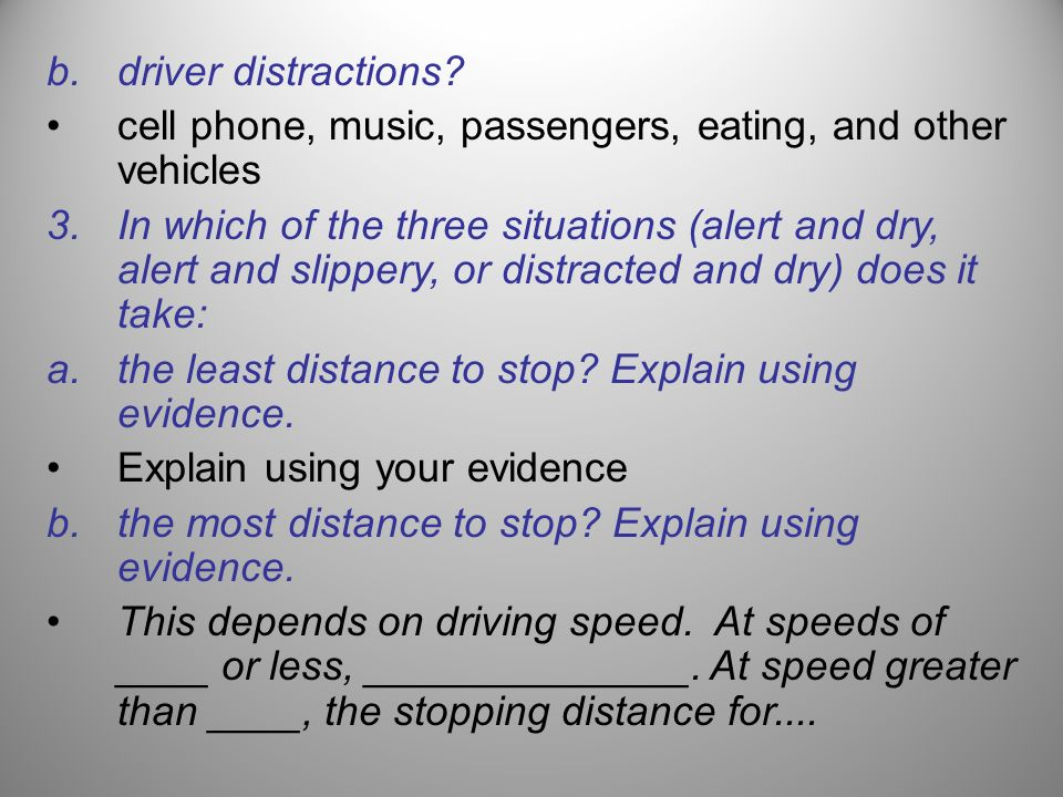 b.driver distractions? cell phone, music, passengers, eating, and other vehicles 3.In which of the three situations (alert and dry, alert and slippery